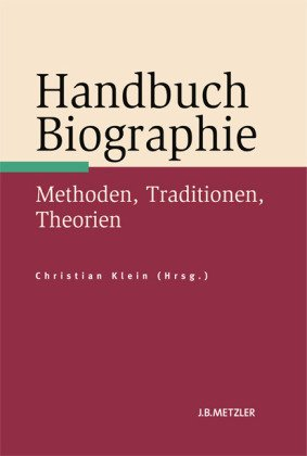 Handbuch Biographie: Methoden, Traditionen, Theorien