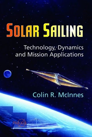 Solar Sailing: Technology, Dynamics and Mission Applications (Springer Praxis Books)