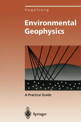 Environmental Geophysics: A Practical Guide (Environmental Science and Engineering / Environmental Engineering)