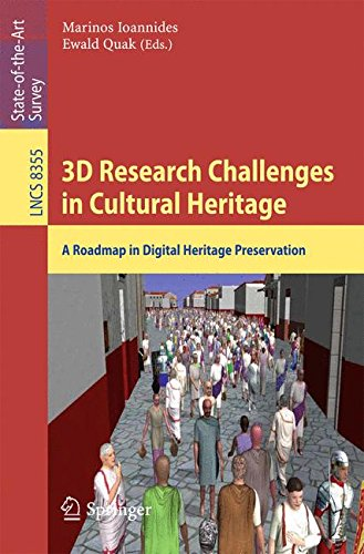 3D Research Challenges in Cultural Heritage: A Roadmap in Digital Heritage Preservation (Lecture Notes in Computer Science / Information Systems and Applications, incl. Internet/Web, and HCI)