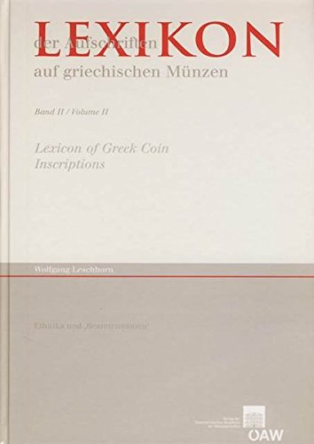 Lexikon Der Aufschriften Auf Griechischen Muenzen, Band II: Ethnika Und Beamtennamen/ Lexicon of Greek Coin Inscriptions, Volume II: 2 (Veroffentlichungen Der Numismatischen Kommission)