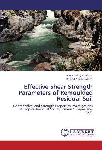 Effective Shear Strength Parameters  of Remoulded Residual Soil: Geotechnical and Strength Properties Investigations of Tropical Residual Soil by Triaxial Compression Tests