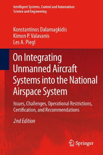 On Integrating Unmanned Aircraft Systems Into the National Airspace System: Issues, Challenges, Operational Restrictions, Certification, and Recommend ... and Automation: Science and Engineering)