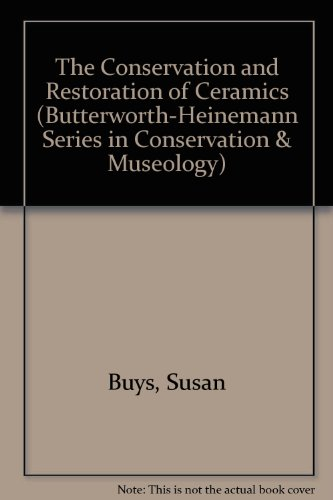 The Conservation and Restoration of Ceramics (Butterworth-Heinemann Series in Conservation & Museology)