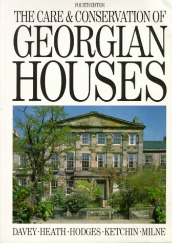 The Care and Conservation of Georgian Houses: A maintenance manual for Edinburgh New Town