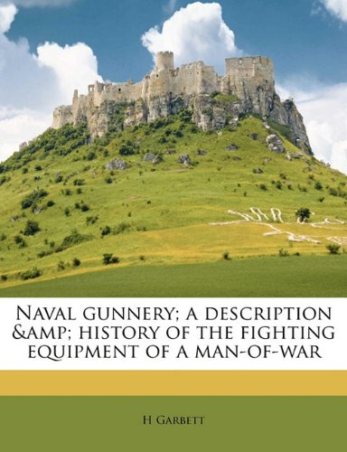 Naval gunnery; a description & history of the fighting equipment of a man-of-war