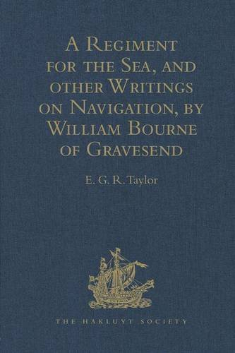 A Regiment for the Sea, and other Writings on Navigation, by William Bourne of Gravesend, a Gunner, c.1535-1582 (Hakluyt Society, Second Series)