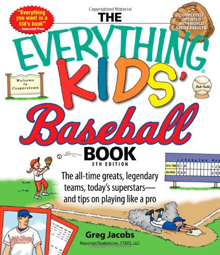 Everything Kids Baseball Book, 5th Edition: The All-Time Greats, Legendary Teams, Today s Superstarsand Tips on Playing Like a Pro (Everything Kids Series) (Everything (Sports & Fitness))