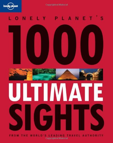 1000 Ultimate Sights (Lonely Planet 1000 Ultimate Sights)