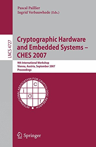 Cryptographic Hardware and Embedded Systems - CHES 2007: 9th International Workshop, Vienna, Austria, September 10-13, 2007, Proceedings (Lecture Notes in Computer Science)