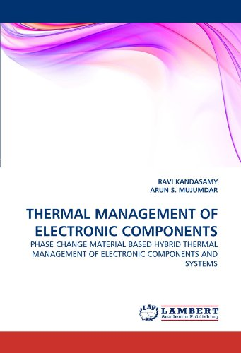 THERMAL MANAGEMENT OF ELECTRONIC COMPONENTS: PHASE CHANGE MATERIAL BASED HYBRID THERMAL MANAGEMENT OF ELECTRONIC COMPONENTS AND SYSTEMS